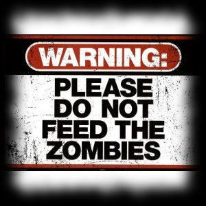 Please Do Not Feed The Zombies Metal Sign
